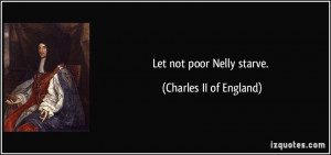 Let not poor Nelly starve Charles II of England