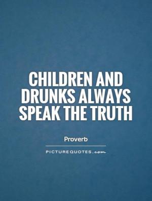 Truth Quotes Children Quotes Drunk Quotes Child Quotes Proverb Quotes