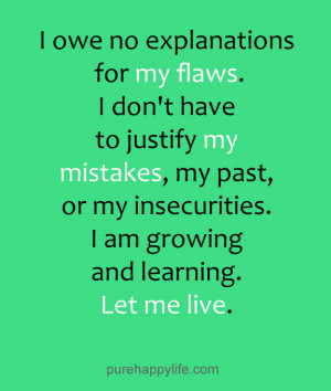 Life Quote: I owe no explanations for my flaws. I don't have to ...