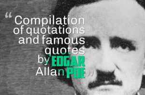 Compilation of quotations and famous quotes by Edgar Allan Poe