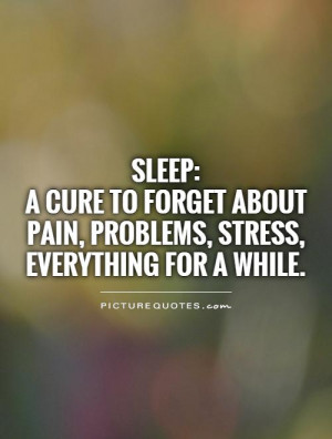 Pain Quotes Stress Quotes Sleep Quotes Forget Quotes Cure Quotes