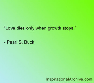 Love dies only when growth stops, Quotes