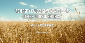 ... Causes Some Men To Break Others To Break Records - Adversity Quote