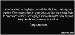 Let us be about setting high standards for life, love, creativity, and ...