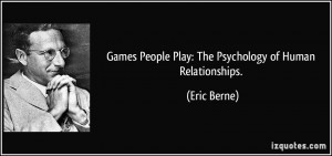 Games People Play: The Psychology of Human Relationships. - Eric Berne