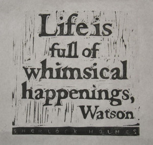 ... Sherlock Holmes Quote,life is full of,life ,whimsical happening,watson