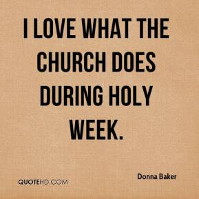 Donna Baker - I love what the church does during Holy Week.
