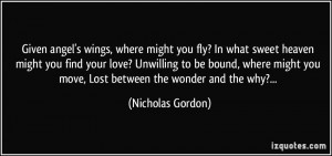 Given angel's wings, where might you fly? In what sweet heaven might ...