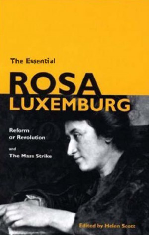 The Essential Rosa Luxemburg: Reform or Revolution and the Mass Strike