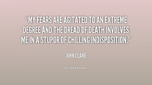 My fears are agitated to an extreme degree and the dread of death ...