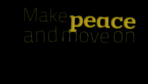 Quotes Picture: make peace and move on