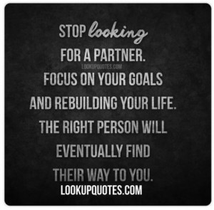 goals and rebuilding your life the right person will eventually find ...