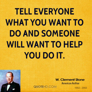 Tell everyone what you want to do and someone will want to help you do ...