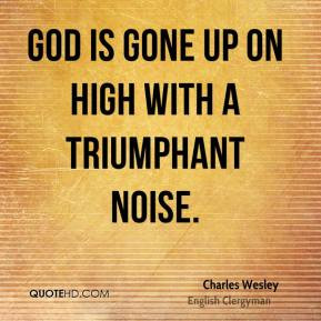Charles Wesley - God is gone up on high with a triumphant noise.