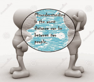Misunderstanding is the worst distance can be between two people.