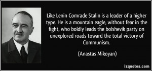 Like Lenin Comrade Stalin is a leader of a higher type. He is a ...