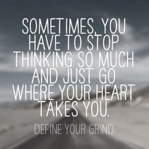 Define your grind... drive from the heart