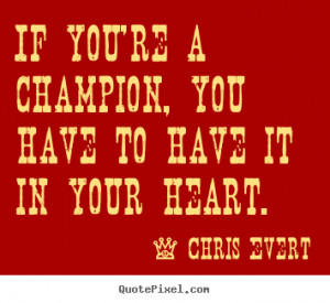 Inspirational quotes - If you're a champion, you have to have it in ...