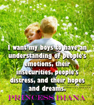 Quotes about parenting - I want my boys to have an understanding of ...