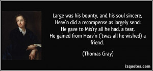 Large was his bounty, and his soul sincere, Heav'n did a recompense as ...