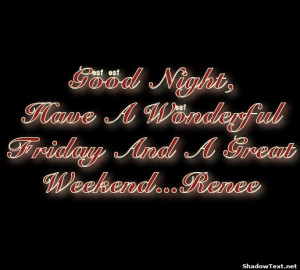 Good Night, Have A Wonderful Friday And A Great Weekend...Renee