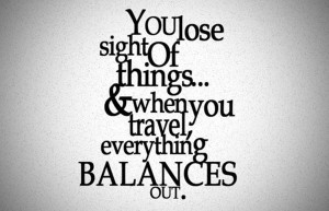 Travelling balances everything out.