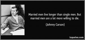 Married men live longer than single men. But married men are a lot ...