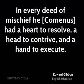 Edward Gibbon - In every deed of mischief he [Comenus] had a heart to ...