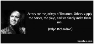 Actors Are The Jockeys Of Literature Others Supply Horses