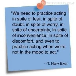 We need to practice acting in spite of fear quote