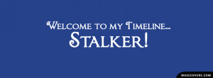Welcome to my Timeline! STALKER! FB Cover