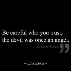 Be careful who you trust...,