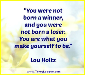 You were not born a winner and you were not born a loser... #quotes