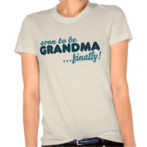 Soon to be Grandma Finally T Shirt