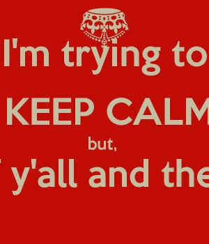 Im Tired Of Trying I'm trying to keep calm but,