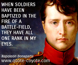 Napoleon Bonaparte quotes - When soldiers have been baptized in the ...