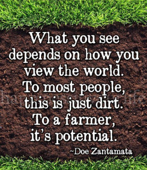 ... this is just dirt to a farmer it s potential doe zantamata quotes