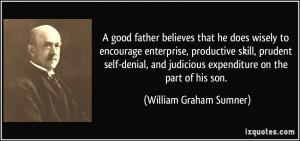 ... judicious expenditure on the part of his son. - William Graham Sumner