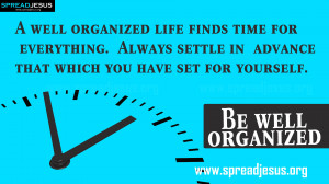 ... Be well organized — A well organized life finds time for everything