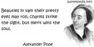Alexander Pope - Beauties in vain their pretty eyes may roll; charms ...