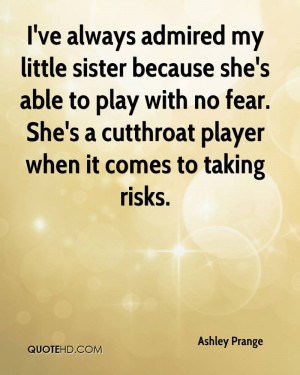 ve always admired my little sister because she's able to play with ...