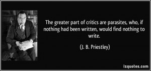 The greater part of critics are parasites, who, if nothing had been ...