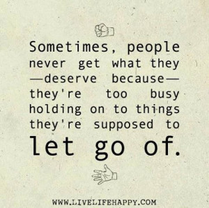 ... 're Too Busy Holding On To Things They're Supposed To Let Go Of