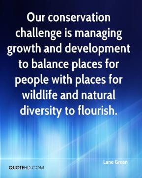 Green - Our conservation challenge is managing growth and development ...