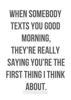 When someone texts you good morning,they are really saying you are the ...