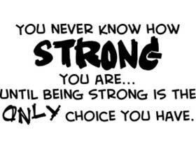 You Never Know How STRONG You Are...Until Being Strong Is The ONLY ...