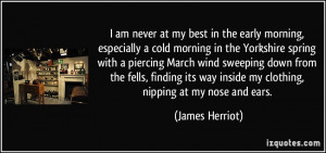 ... way inside my clothing, nipping at my nose and ears. - James Herriot