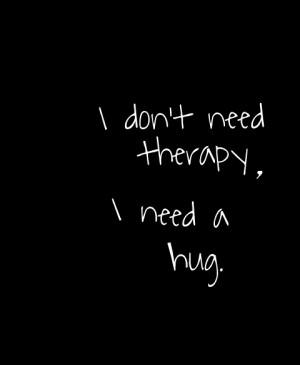 feel happy hug love need quote sad therapyLife, Inspiration, So True ...