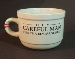 the big lebowski quote soup/coffee mug hey careful man there's a ...