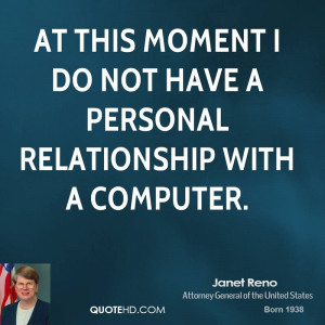 At this moment I do not have a personal relationship with a computer.